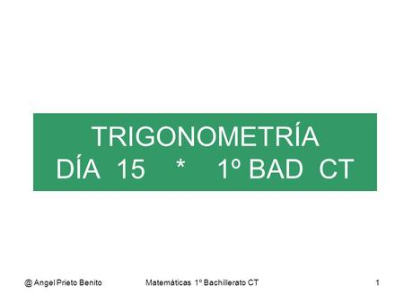TRIGONOMETRÍA DÍA 15 * 1º BAD CT