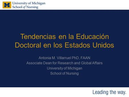 Tendencias en la Educación Doctoral en los Estados Unidos Antonia M. Villarruel PhD, FAAN Associate Dean for Research and Global Affairs University of.