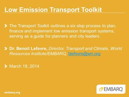 Low Emission Transport Toolkit embarq.org The Transport Toolkit outlines a six step process to plan, finance and implement low emission transport systems,