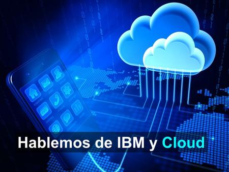 © 2014 IBM Corporation Hablemos de IBM y Cloud. © 2014 IBM Corporation 2 IBM Global Imperativos Estratégicos Business Model  Crear mercados transformando.