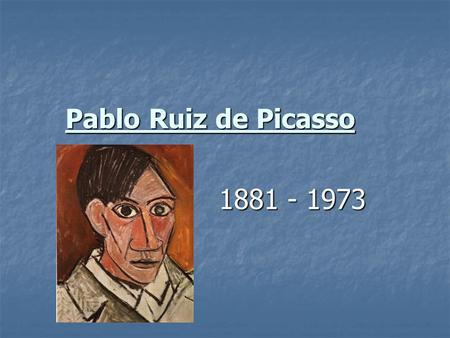 Pablo Ruiz de Picasso 1881 - 1973. For the Test: *Titles *Periods *Characteristics of periods.