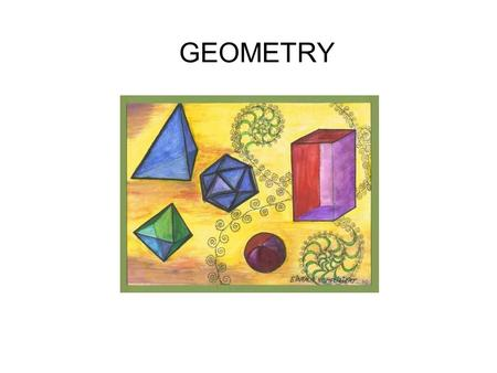 GEOMETRY. The word geometry is Greek for geos - meaning earth and metron - meaning measure.