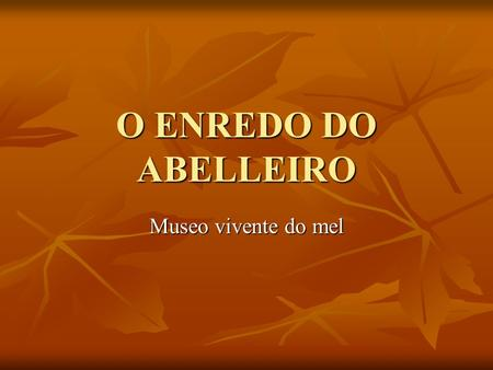 O ENREDO DO ABELLEIRO Museo vivente do mel.