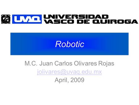 Robotic M.C. Juan Carlos Olivares Rojas April, 2009.