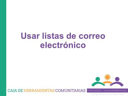 Copyright © 2014 by The University of Kansas Usar listas de correo electrónico.