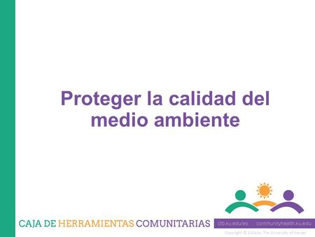 Copyright © 2014 by The University of Kansas Proteger la calidad del medio ambiente.