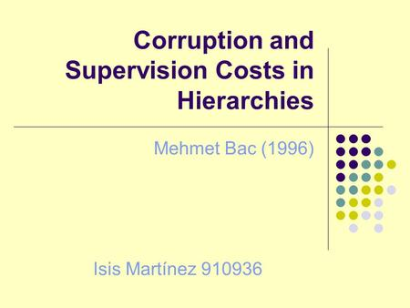 Corruption and Supervision Costs in Hierarchies Mehmet Bac (1996) Isis Martínez 910936.