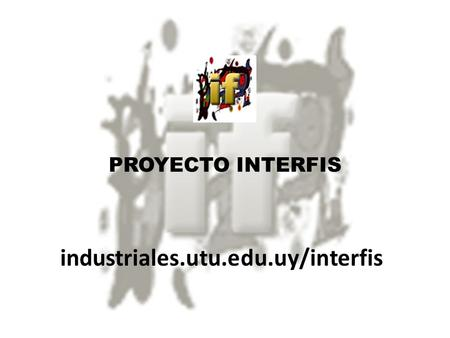 PROYECTO INTERFIS industriales.utu.edu.uy/interfis.