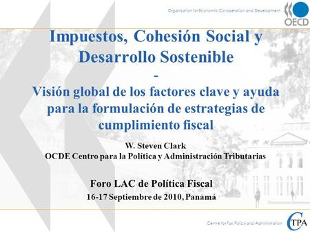Centre for Tax Policy and Administration Organisation for Economic Co-operation and Development Impuestos, Cohesión Social y Desarrollo Sostenible - Visión.