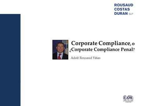 Corporate Compliance, o ¿ Corporate Compliance Penal ? Adolf Rousaud Viñas.