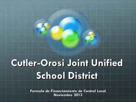 Cutler-Orosi Joint Unified School District Formula de Financiamiento de Control Local Noviembre 2013.