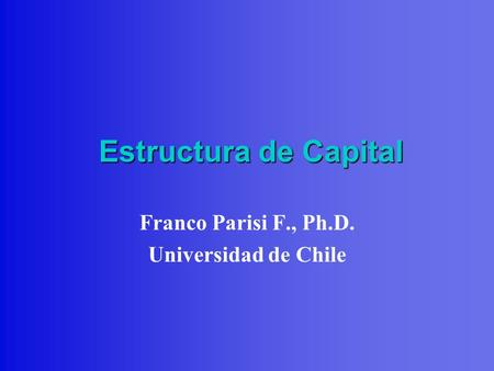 Estructura de Capital Franco Parisi F., Ph.D. Universidad de Chile.