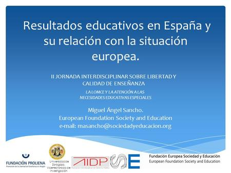 Resultados educativos en España y su relación con la situación europea. Miguel Ángel Sancho. European Foundation Society and Education