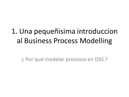 1. Una pequeñisima introduccion al Business Process Modelling