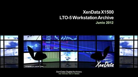 XenData Digital Archives Video Performance. Built on IT Standards. XenData X1500 LTO-5 Workstation Archive Junio 2012 © Copyright 2012 XenData Limited.