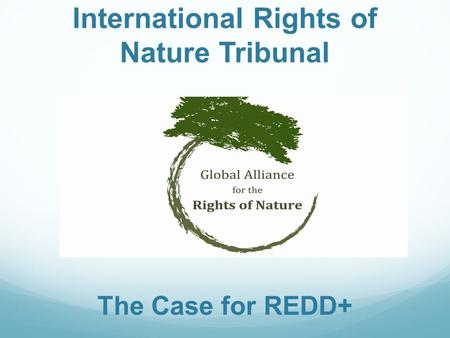 International Rights of Nature Tribunal The Case for REDD+