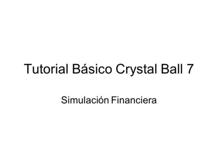 Tutorial Básico Crystal Ball 7 Simulación Financiera.