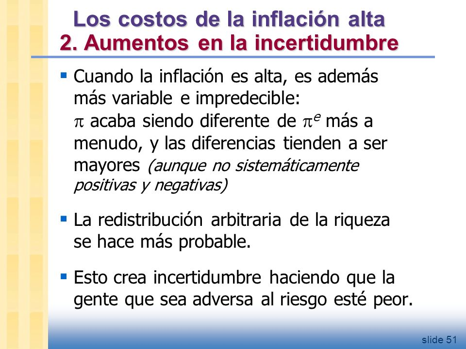 slide 52 Hiperinflación def: 50% por mes Todos los costos asociados a las inflaciones moderadas, descritos antes, se convierten en ENORMES cuando hay hiperinflación.