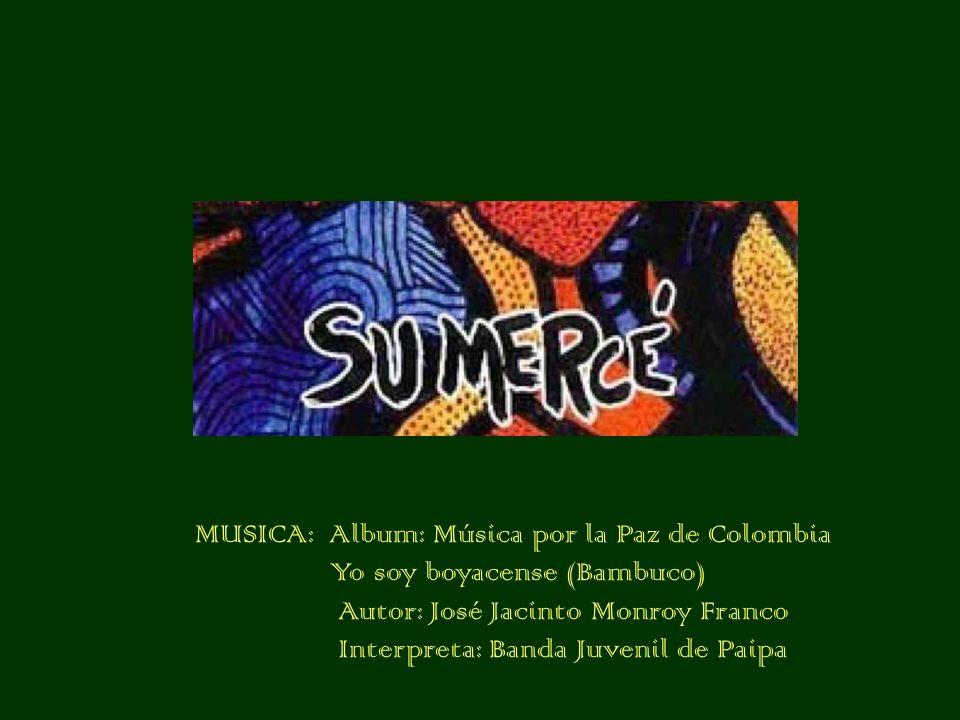 MUSICA: Album: Música por la Paz de Colombia Yo soy boyacense (Bambuco) Autor: José Jacinto Monroy Franco Interpreta: Banda Juvenil de Paipa