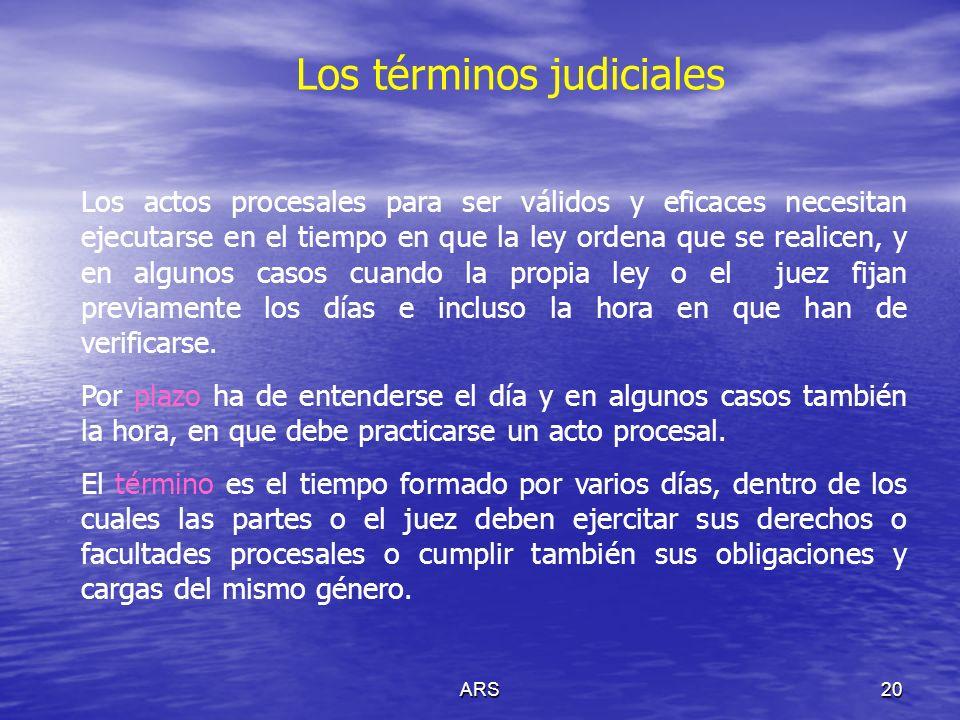 ARS21 Los términos judiciales Prescripción: Medio de adquirir bienes (positiva) o de librarse de obligaciones (negativa) mediante el transcurso del tiempo y bajo las condiciones al efecto establecidas por la ley.