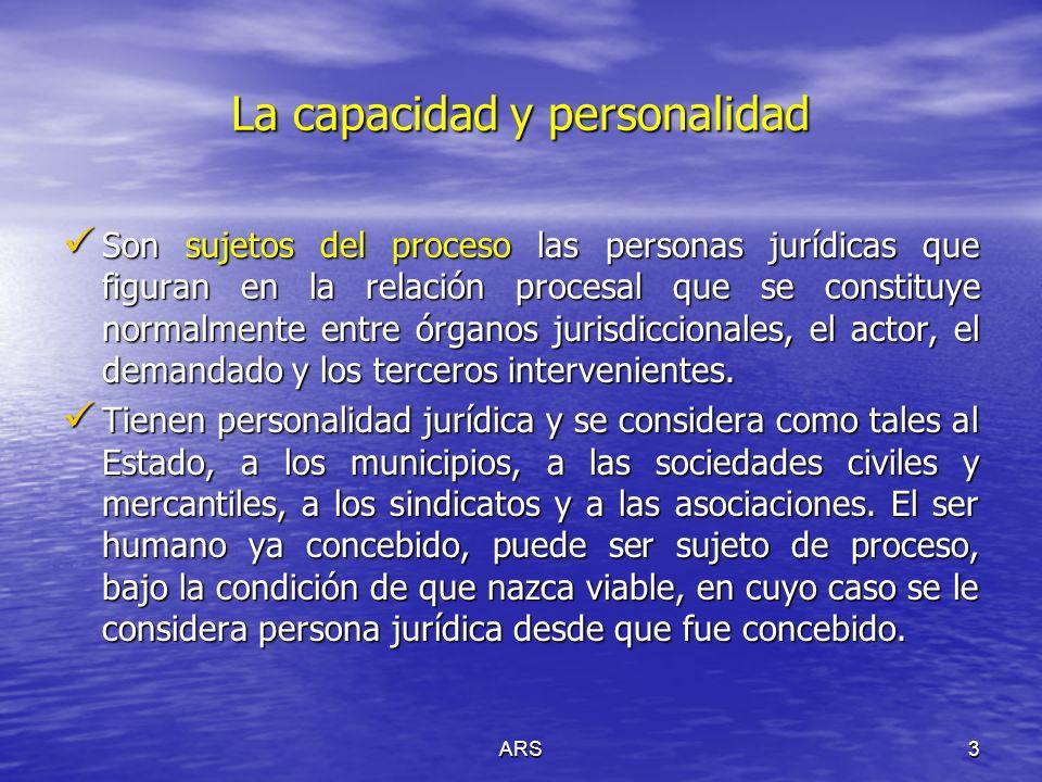 ARS4 La capacidad y personalidad Concepto de parte: Es actor quien ejercita la acción y demandado, respecto del cual se ejercita la acción.