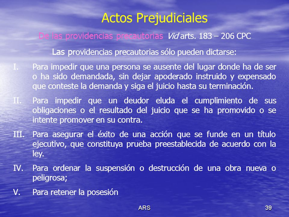 ARS40 Actos Prejudiciales El que pida una providencia precautoria deberá entablar la demanda cuando proceda, dentro de los tres días siguientes a la ejecución de la providencia.