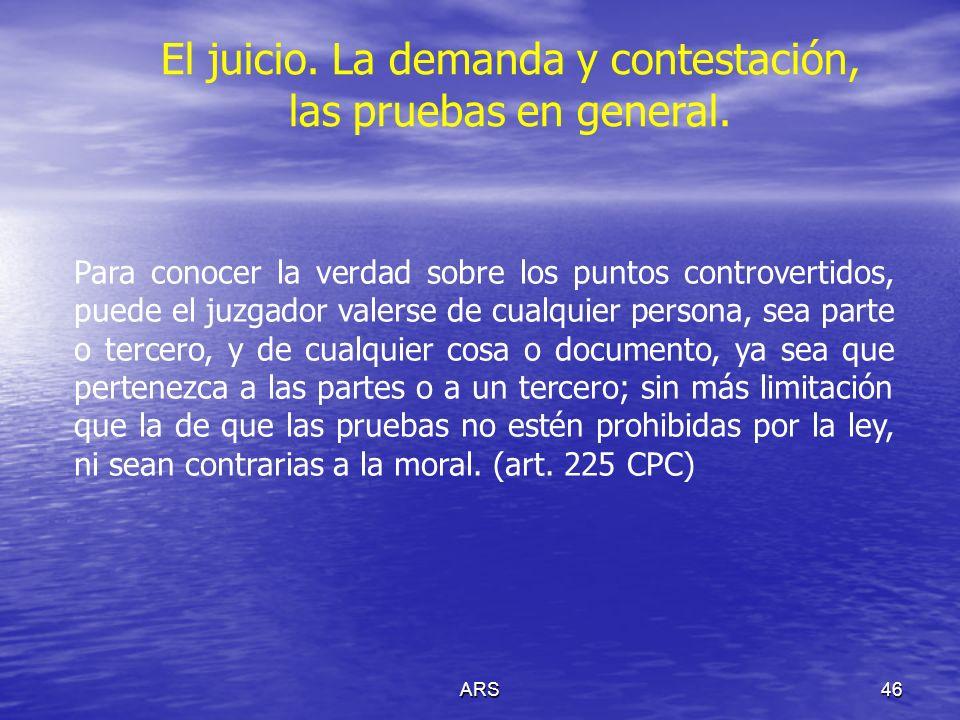 ARS47 El juicio.La demanda y contestación, las pruebas en general.