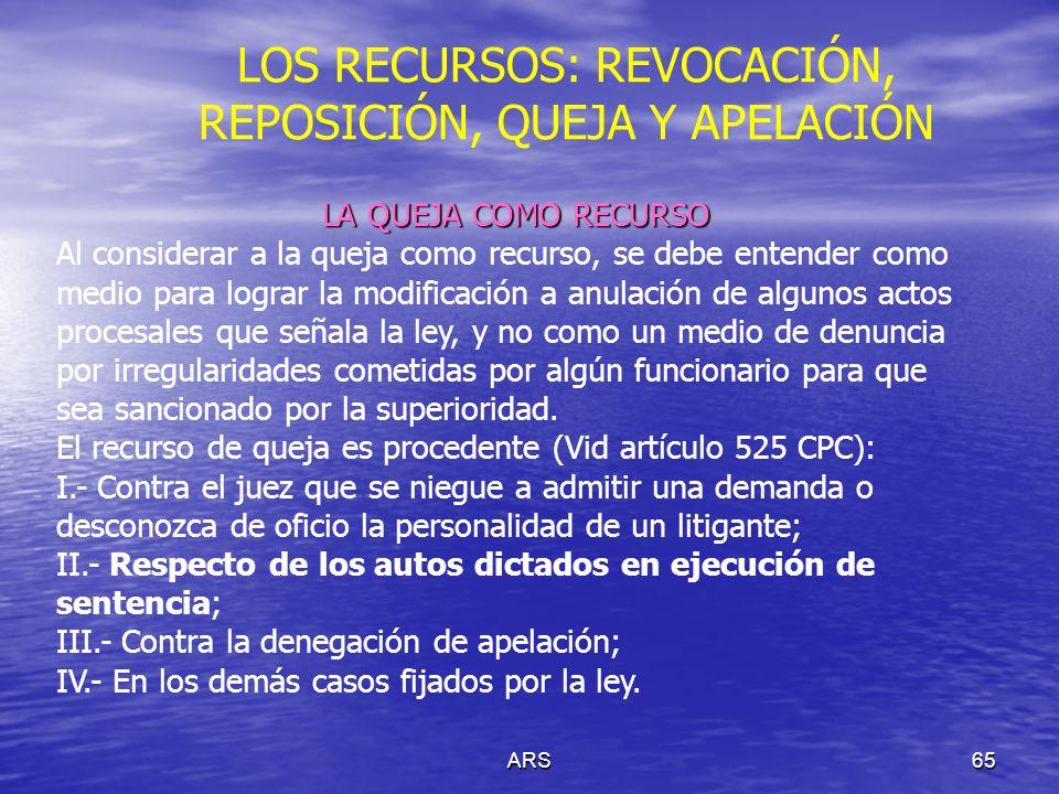 ARS66 LOS RECURSOS: REVOCACIÓN, REPOSICIÓN, QUEJA Y APELACIÓN La queja debe presentarse por escrito ante el juez que emitió la resolución combatida.