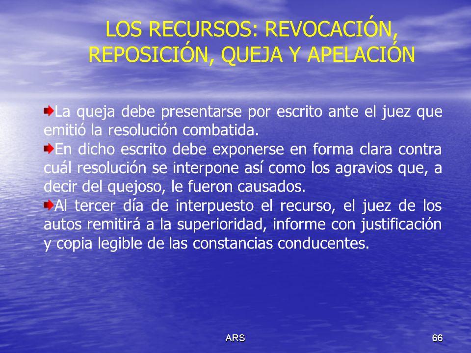 ARS67 LOS RECURSOS: REVOCACIÓN, REPOSICIÓN, QUEJA Y APELACIÓN APELACIÓN La apelación es el recurso legal que tiene como objeto que el tribunal de segunda instancia modifique o revoque la resolución apelada.