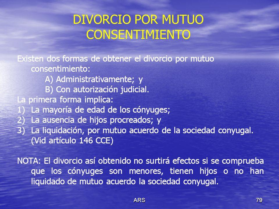 ARS80 La segunda forma de obtener el divorcio voluntario es mediante la autorización judicial; y la misma se intenta cuando los cónyuges son menores de edad, tienen hijos o tienen bienes.