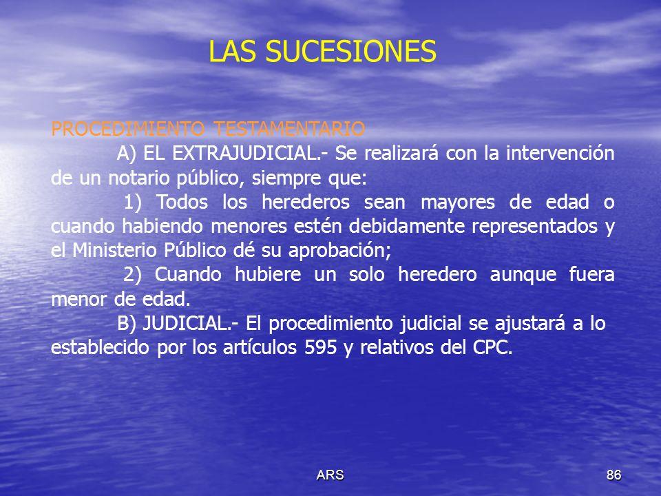 ARS87 LAS SUCESIONES El PROCEDIMIENTO INTESTAMENTARIO, ha de ajustarse a lo establecido por los artículos 604 y relativos del CPC.