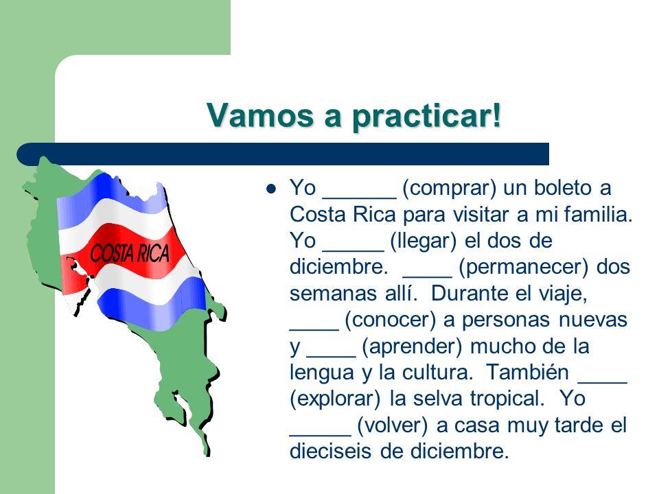 Vamos a practicar.Yo ______ (comprar) un boleto a Costa Rica para visitar a mi familia.