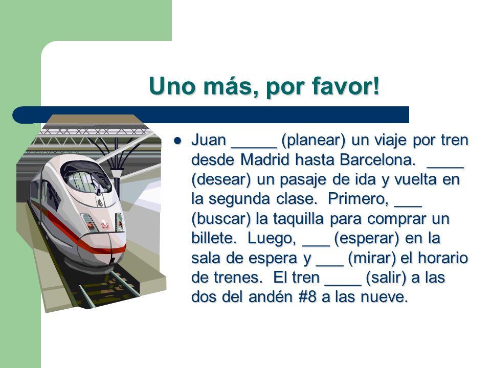 Uno más, por favor.Juan _____ (planear) un viaje por tren desde Madrid hasta Barcelona.