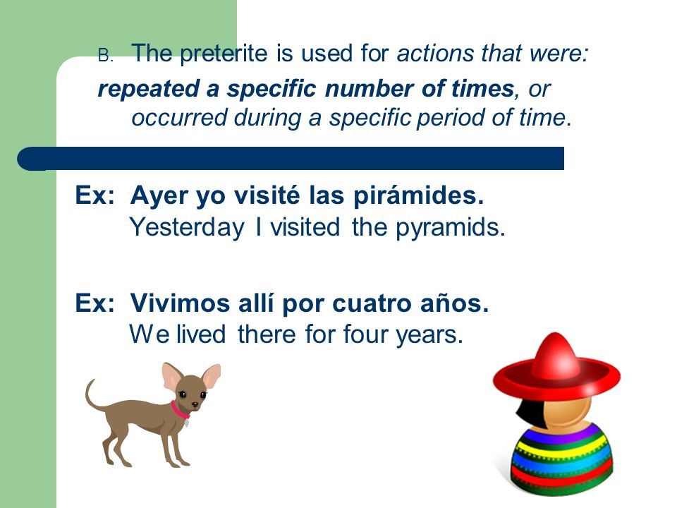 Ex: Ayer yo visité las pirámides.Yesterday I visited the pyramids.