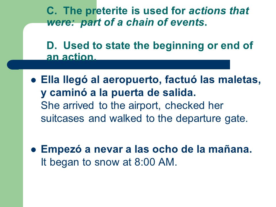 C.The preterite is used for actions that were: part of a chain of events.