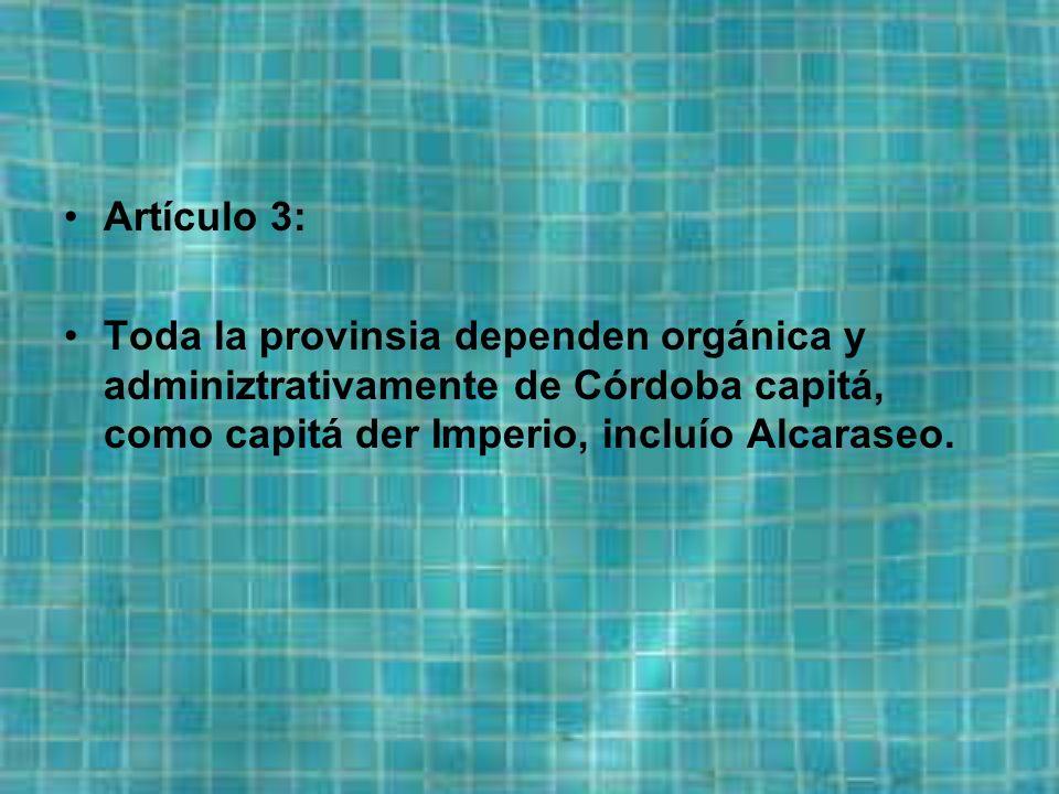 Artículo 3: Toda la provinsia dependen orgánica y adminiztrativamente de Córdoba capitá, como capitá der Imperio, incluío Alcaraseo.