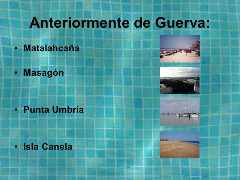 Anteriormente de Guerva: Matalahcaña Masagón Punta Umbría Isla Canela