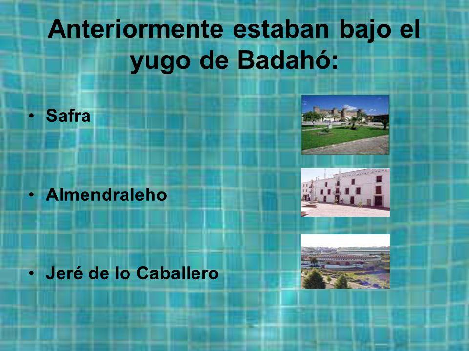 Anteriormente estaban bajo el yugo de Badahó: Safra Almendraleho Jeré de lo Caballero