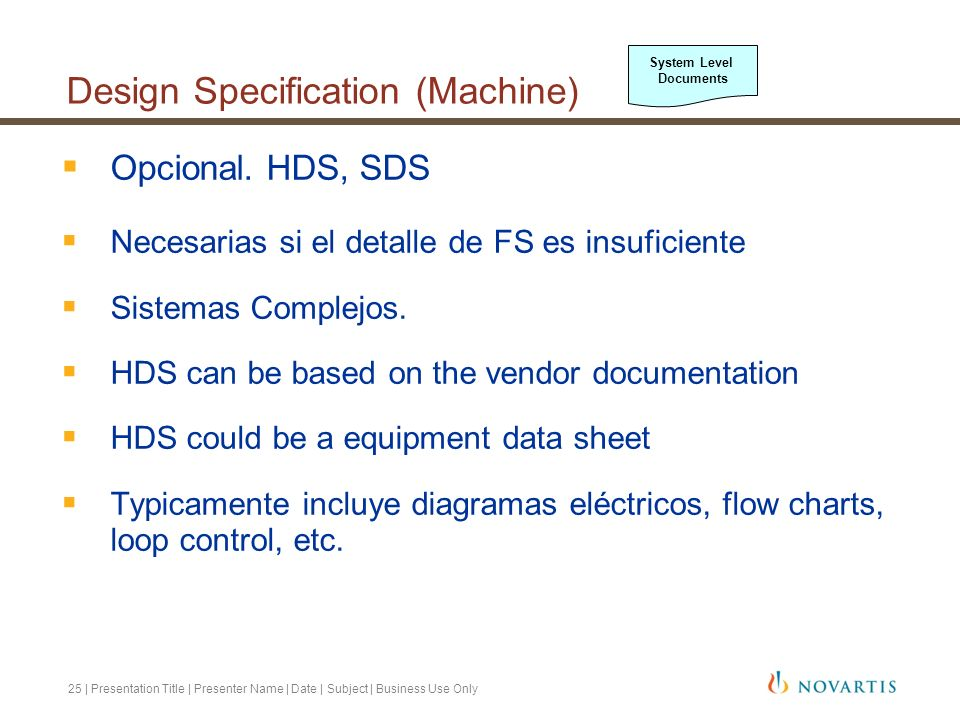 26 | Presentation Title | Presenter Name | Date | Subject | Business Use Only Design Specification (F&U) Criterio de Diseño High Containment Layout y Criterio de Presiones Diseño HVAC Seleccion de Materiales EPIs: Aire Respirable Servicios (AC, TW,PW) Sistema de Control System Level Documents
