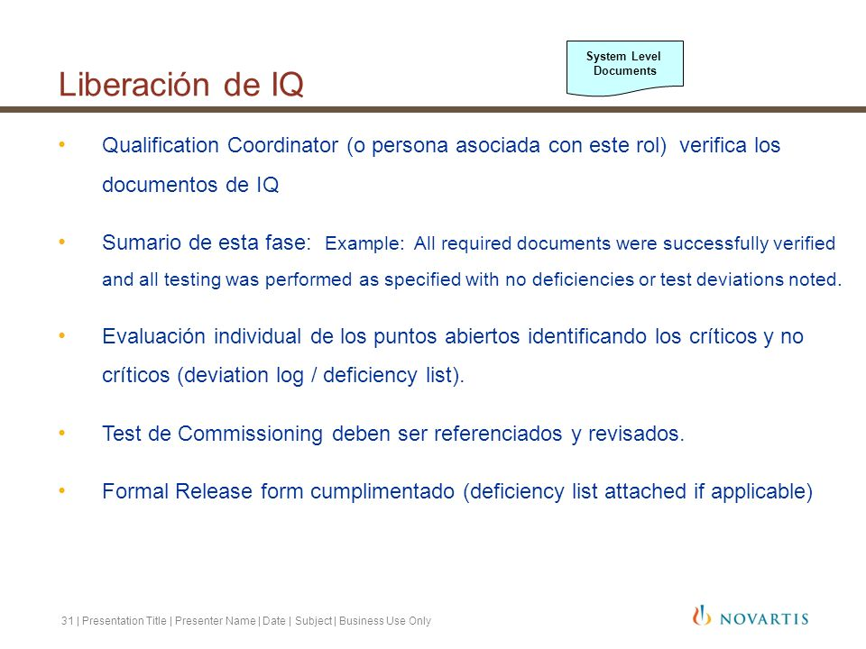 32 | Presentation Title | Presenter Name | Date | Subject | Business Use Only OQ Test specifications OQ Test Reports (critical tests) Registros de formación, PMs, SOPs Verificación de alarmas, 21CFR part 11 Deficiencias de OQ Change management Documentacion Release for PQ or production including open items Operational Qualification (OQ) System Level Documents