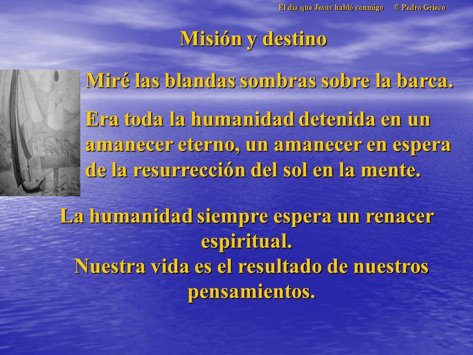 El día que Jesús habló conmigo © Pedro Grieco Misión y destino Miré las blandas sombras sobre la barca.