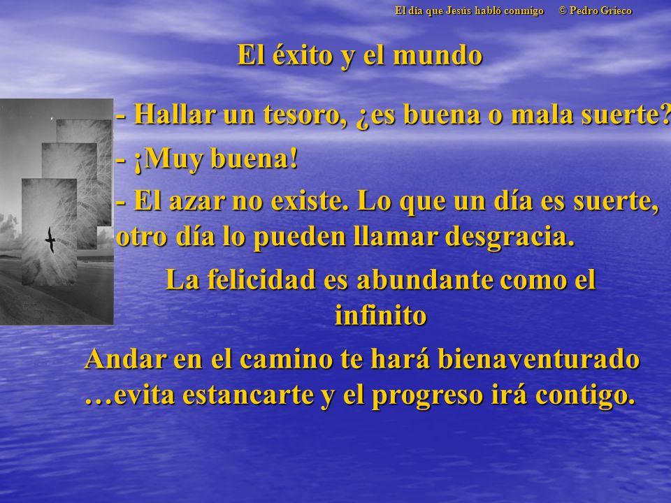 El día que Jesús habló conmigo © Pedro Grieco El éxito y el mundo - Hallar un tesoro, ¿es buena o mala suerte.