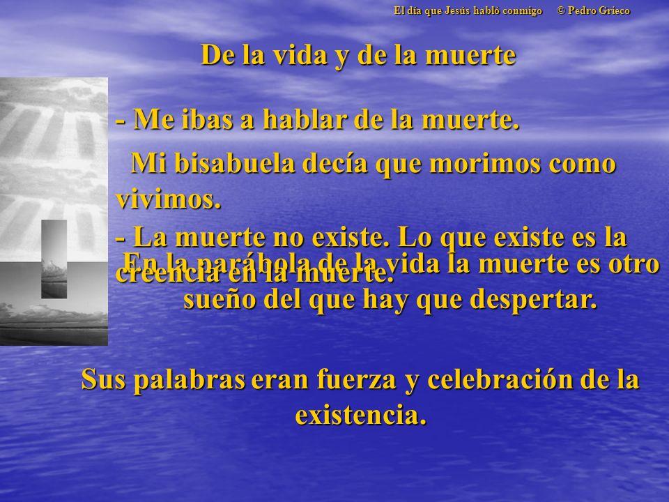 El día que Jesús habló conmigo © Pedro Grieco De la vida y de la muerte - Me ibas a hablar de la muerte.