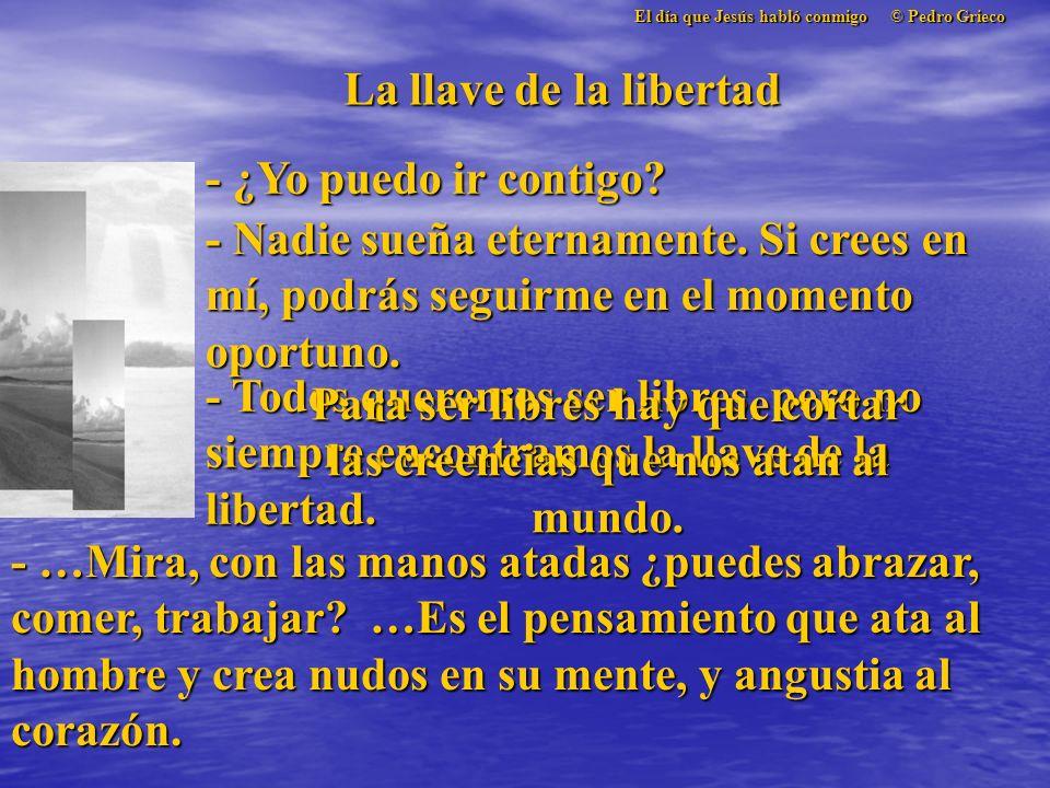El día que Jesús habló conmigo © Pedro Grieco La llave de la libertad - ¿Yo puedo ir contigo.