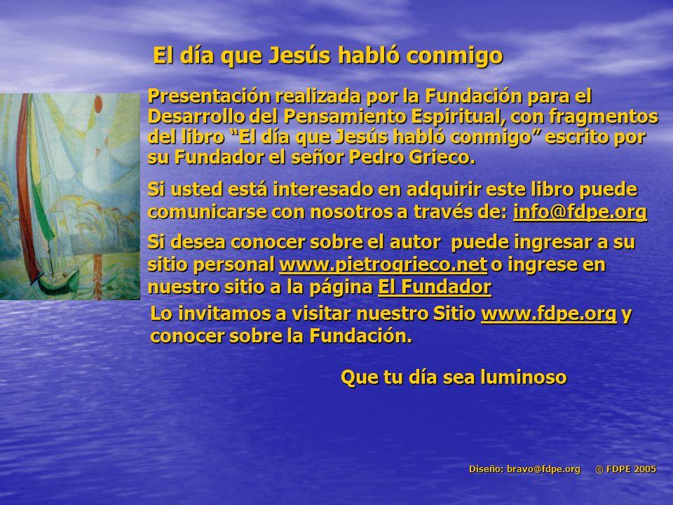 El día que Jesús habló conmigo Presentación realizada por la Fundación para el Desarrollo del Pensamiento Espiritual, con fragmentos del libro El día que Jesús habló conmigo escrito por su Fundador el señor Pedro Grieco.