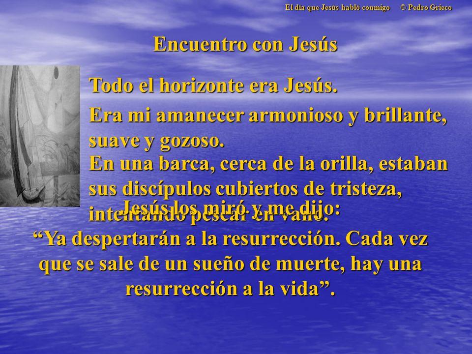 Encuentro con Jesús Todo el horizonte era Jesús.
