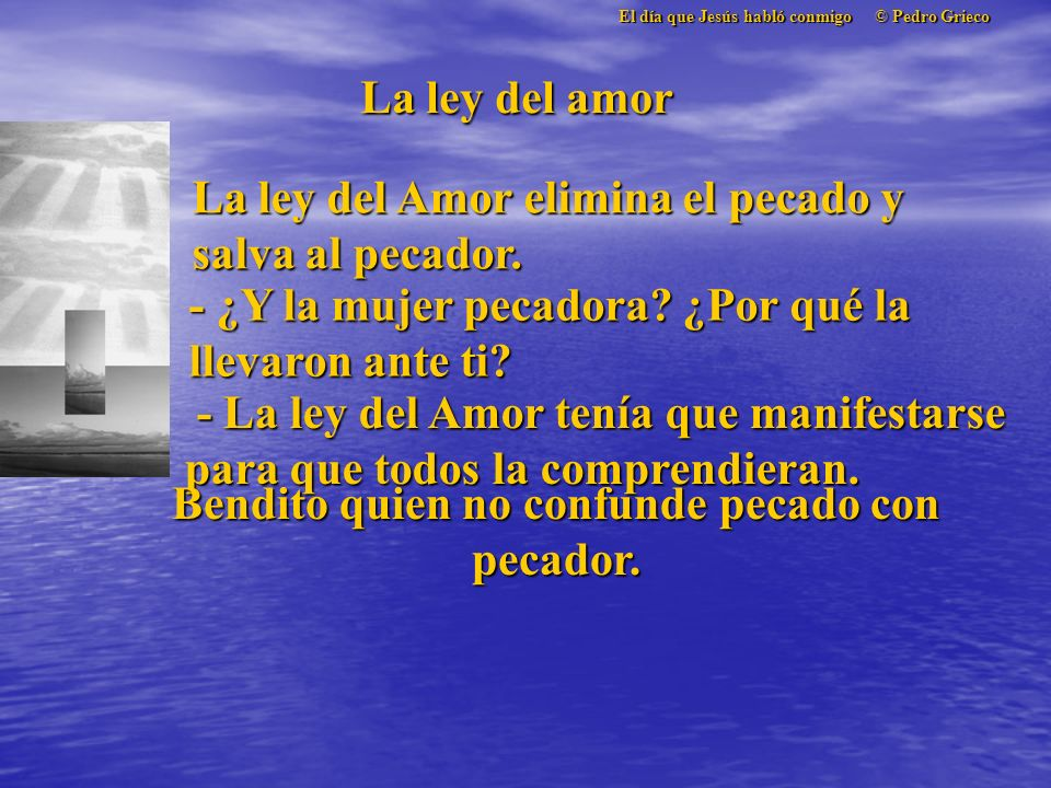 El día que Jesús habló conmigo © Pedro Grieco La ley del amor - ¿Y la mujer pecadora.