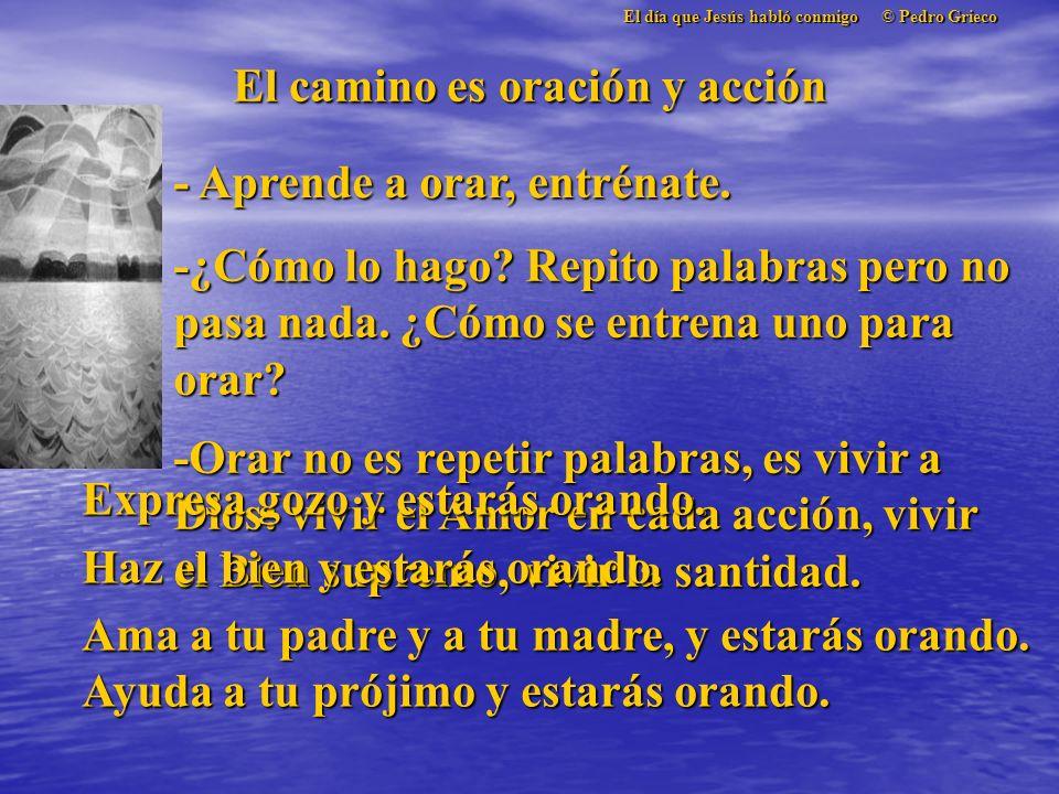 El día que Jesús habló conmigo © Pedro Grieco El camino es oración y acción - Aprende a orar, entrénate.