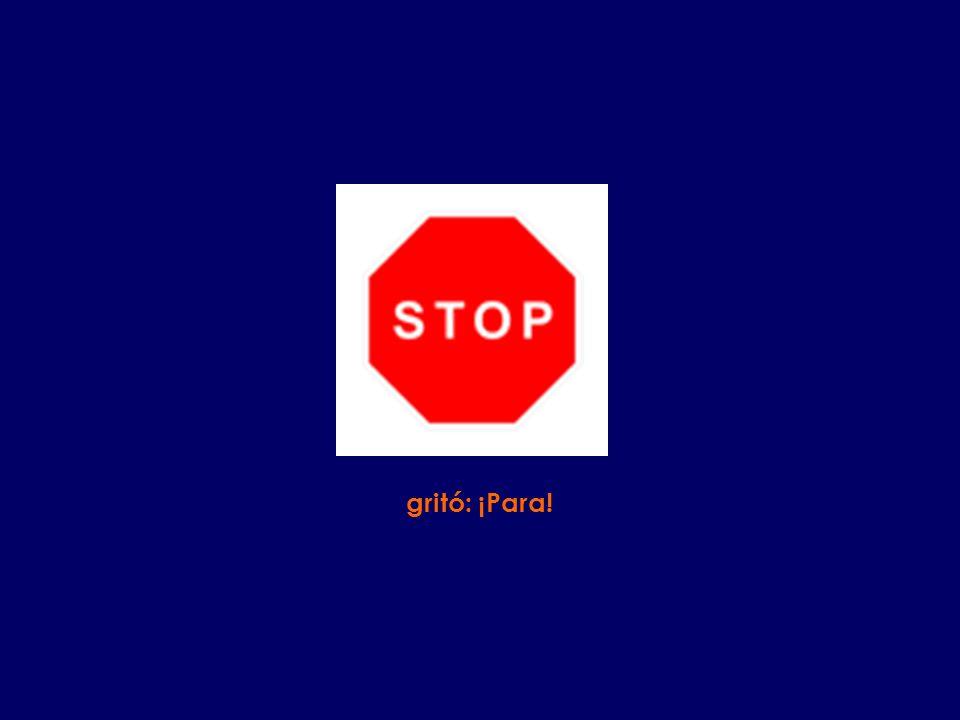 gritó: ¡Para!