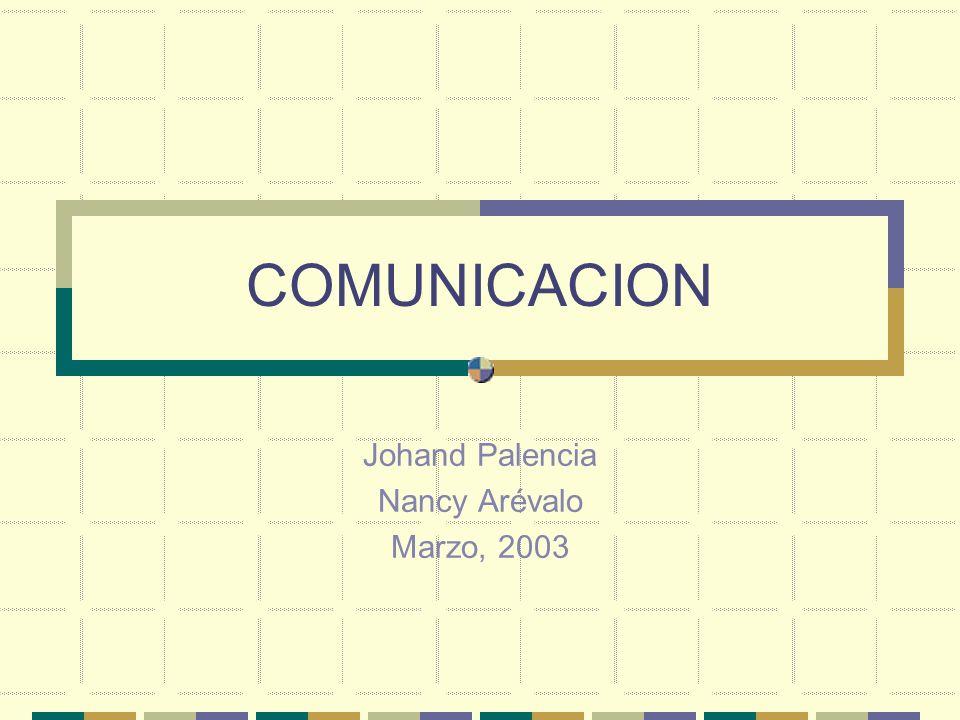 COMUNICACION Johand Palencia Nancy Arévalo Marzo, 2003